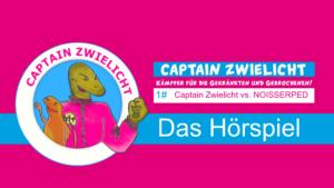 Video: Captain Zwielicht vs. Noisserped